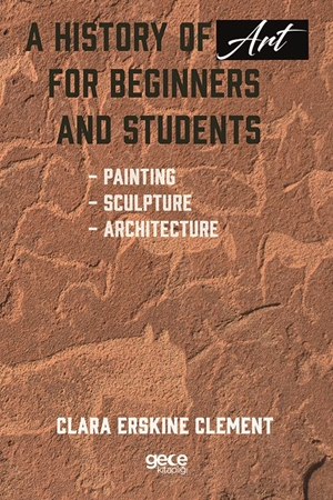 A History of Art for Beginners and Students : Painting, Sculpture, Architecture